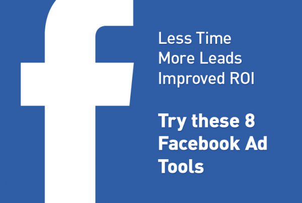 Less Time, More Leads & Improved ROI – Try These 8 Facebook Ad Tools